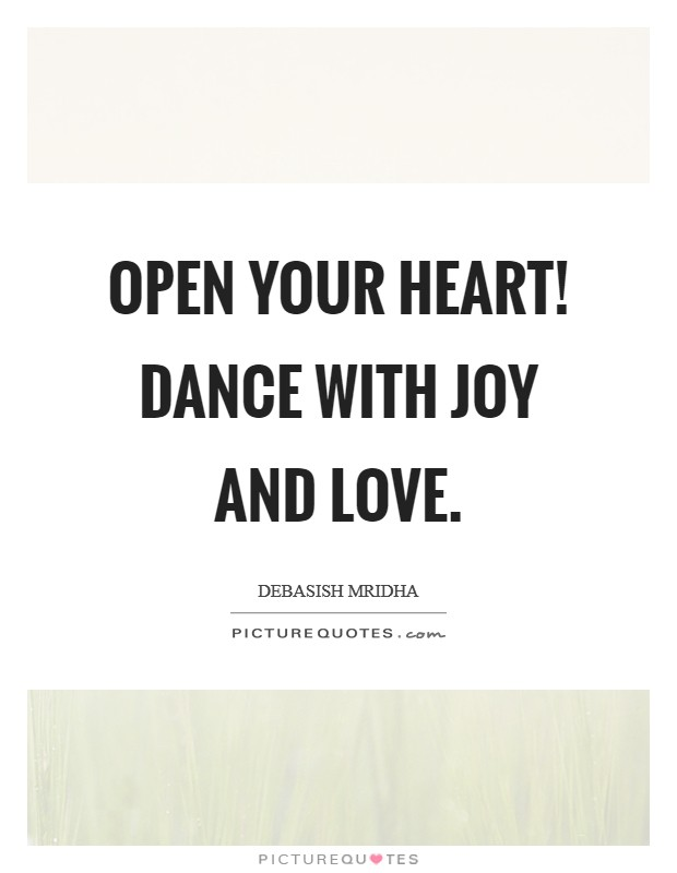 Open your heart! Dance with joy and love Picture Quote #1