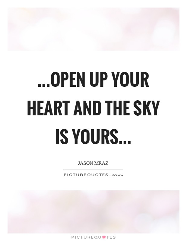 ...open up your heart and the sky is yours Picture Quote #1