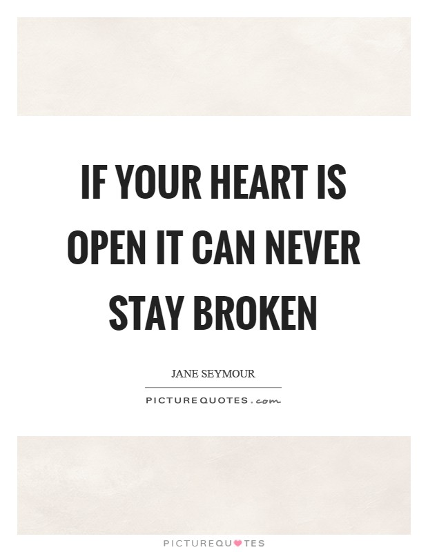 If your heart is open it can never stay broken Picture Quote #1