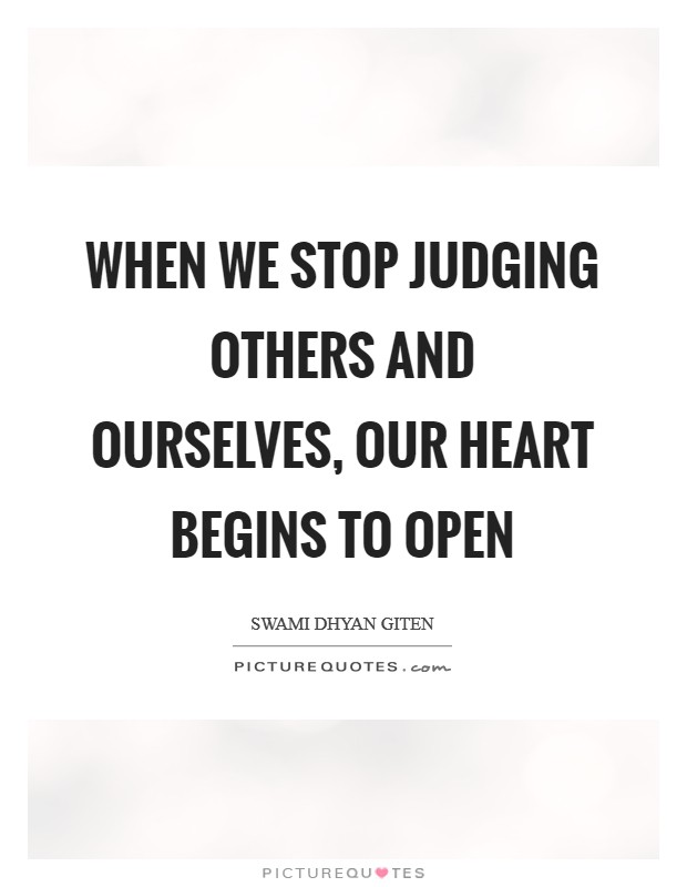 When we stop judging others and ourselves, our heart begins to open Picture Quote #1