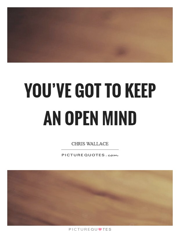 You've got to keep an open mind Picture Quote #1