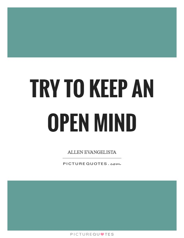 Try to keep an open mind Picture Quote #1
