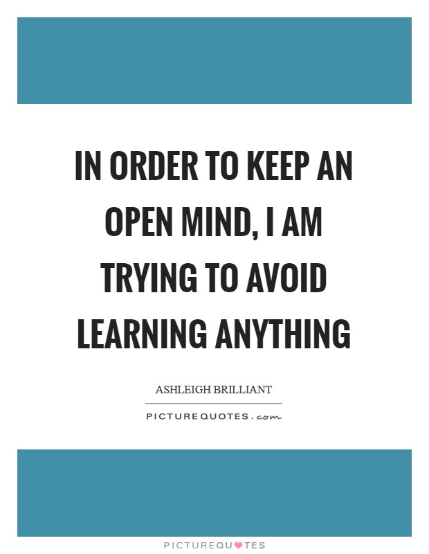 In order to keep an open mind, I am trying to avoid learning anything Picture Quote #1