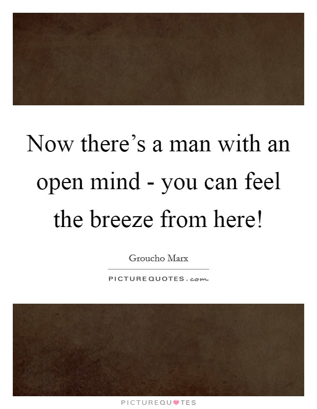 Now there's a man with an open mind - you can feel the breeze from here! Picture Quote #1