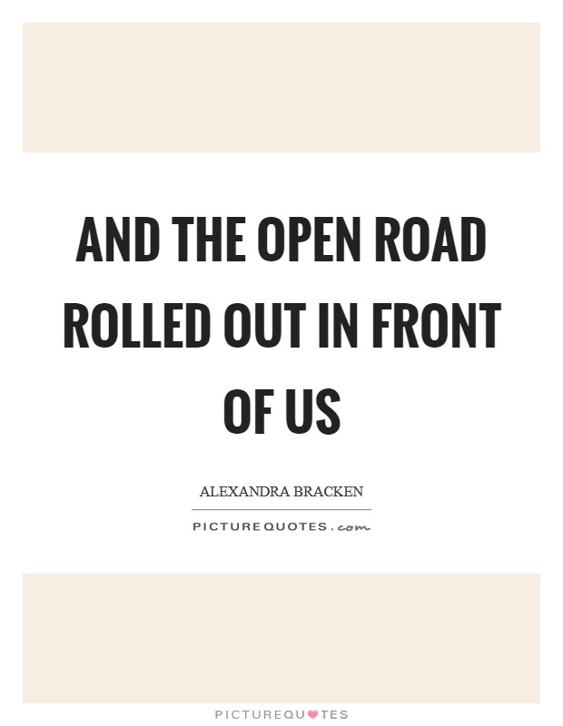 And the open road rolled out in front of us Picture Quote #1
