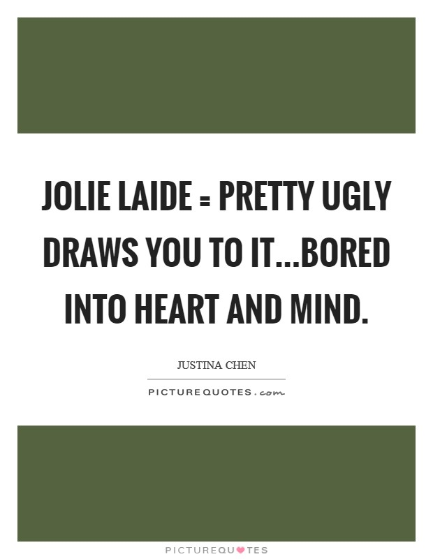 Jolie laide = pretty ugly Draws you to it...bored into heart and mind Picture Quote #1
