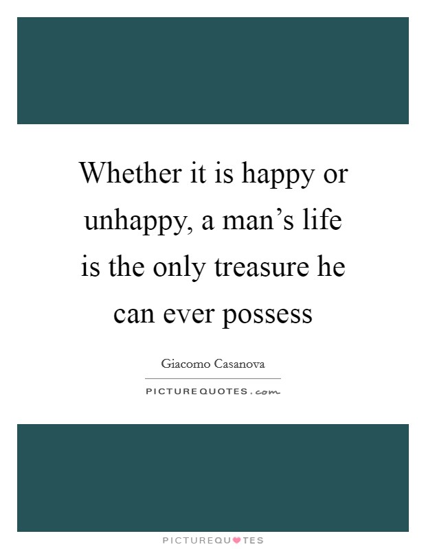 Whether it is happy or unhappy, a man's life is the only treasure he can ever possess Picture Quote #1