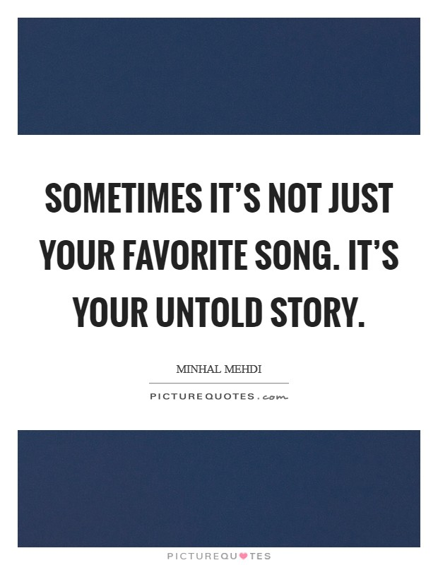 Sometimes it's not just your favorite song. It's your untold story Picture Quote #1