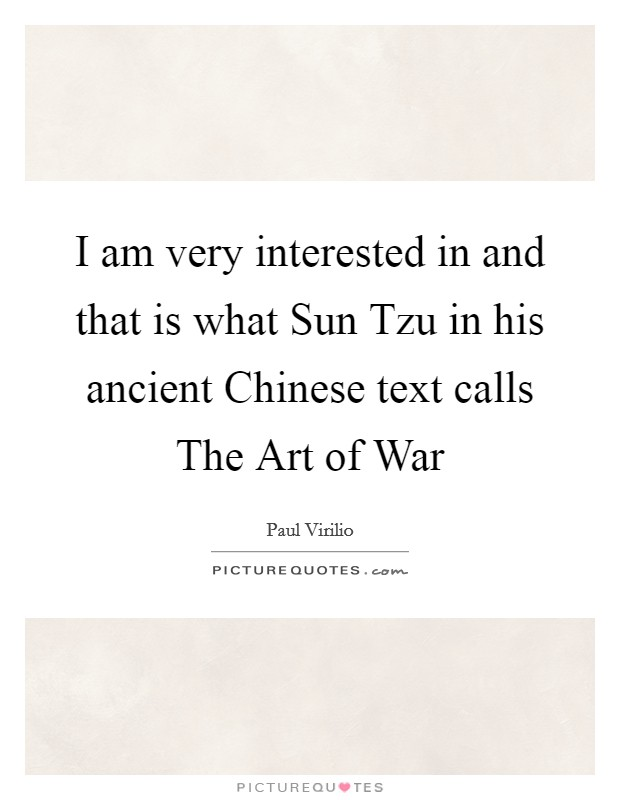 I am very interested in and that is what Sun Tzu in his ancient Chinese text calls The Art of War Picture Quote #1