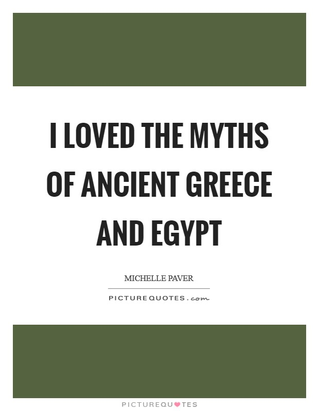 I loved the myths of ancient Greece and Egypt Picture Quote #1