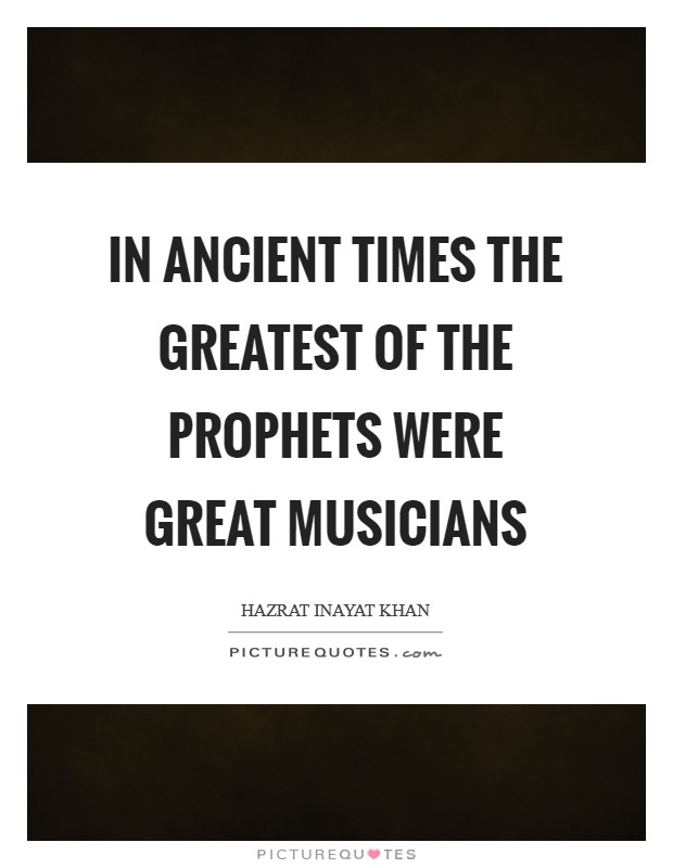 In ancient times the greatest of the prophets were great musicians Picture Quote #1