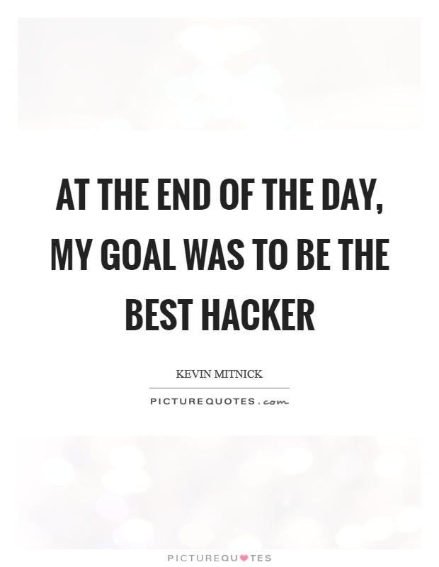 At the end of the day, my goal was to be the best hacker Picture Quote #1
