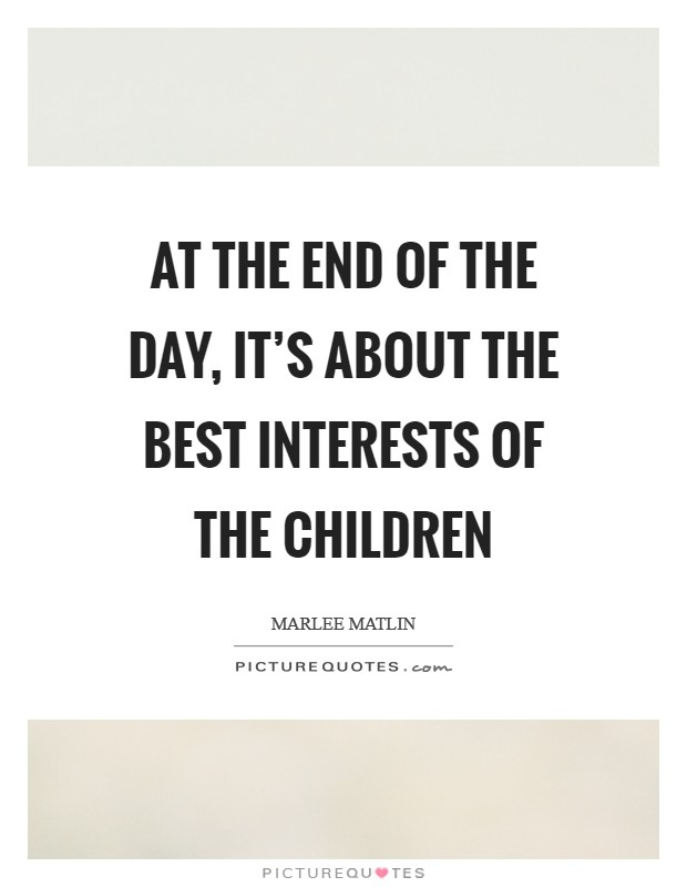 At the end of the day, it's about the best interests of the children Picture Quote #1