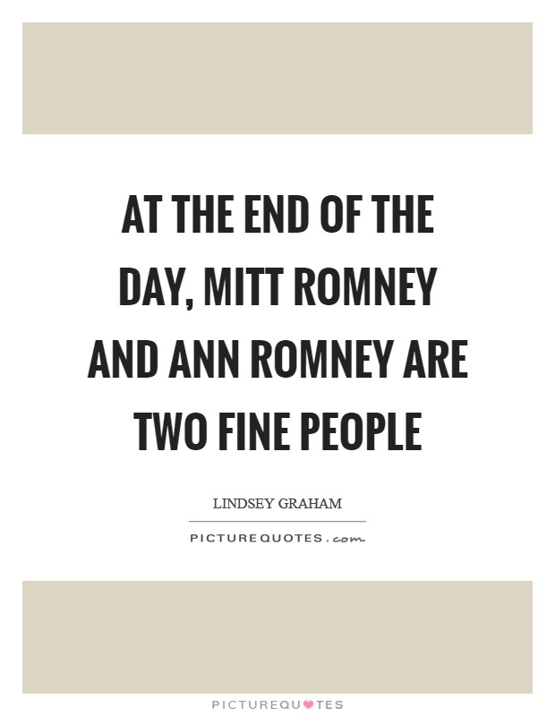 At the end of the day, Mitt Romney and Ann Romney are two fine people Picture Quote #1
