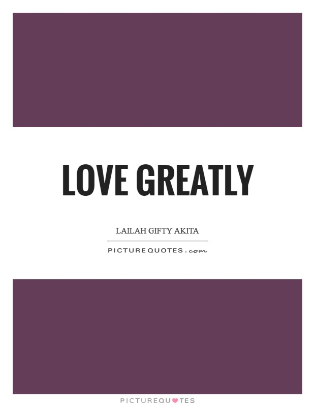 Love greatly Picture Quote #1