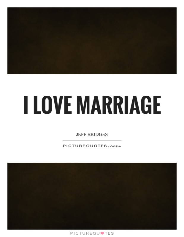 I love marriage Picture Quote #1