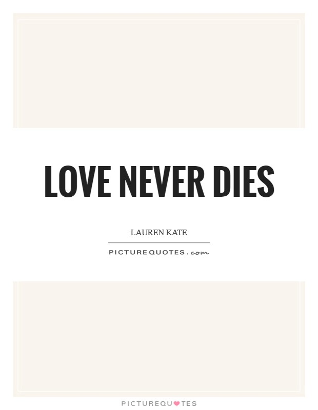 Love never dies Picture Quote #1