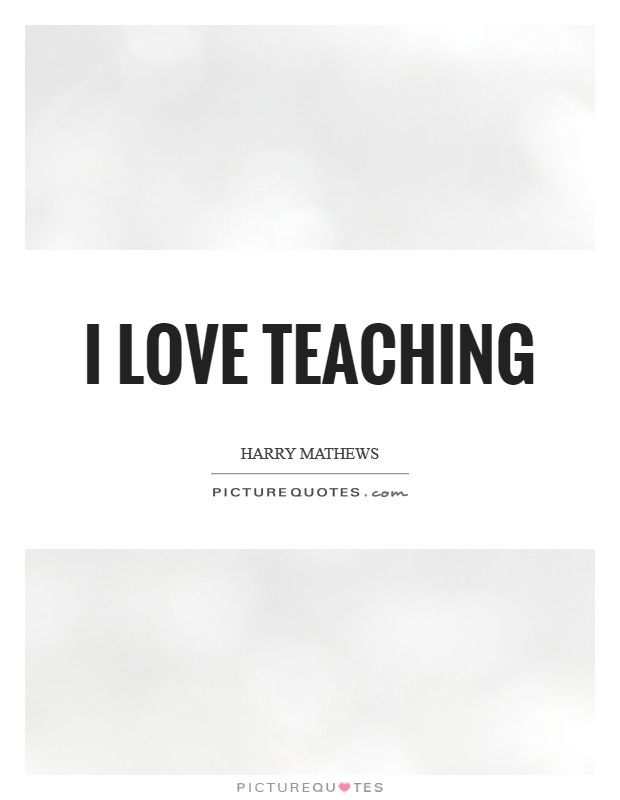 I love teaching Picture Quote #1