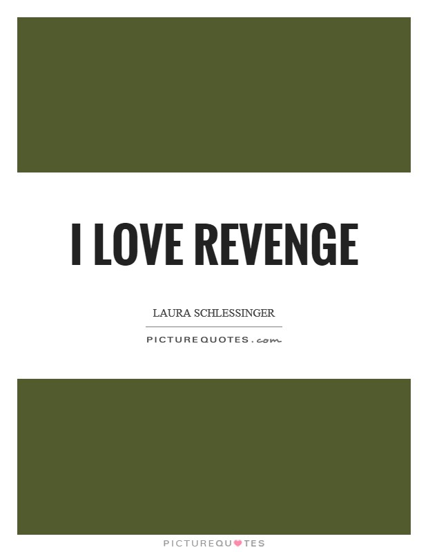 I love revenge Picture Quote #1