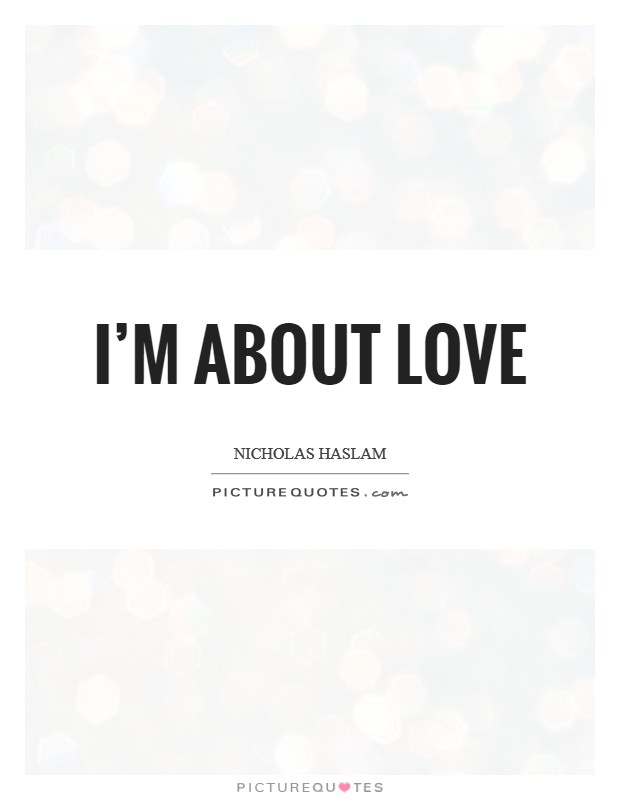I'm about love Picture Quote #1