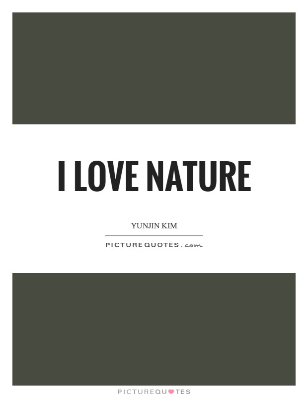 I love nature Picture Quote #1