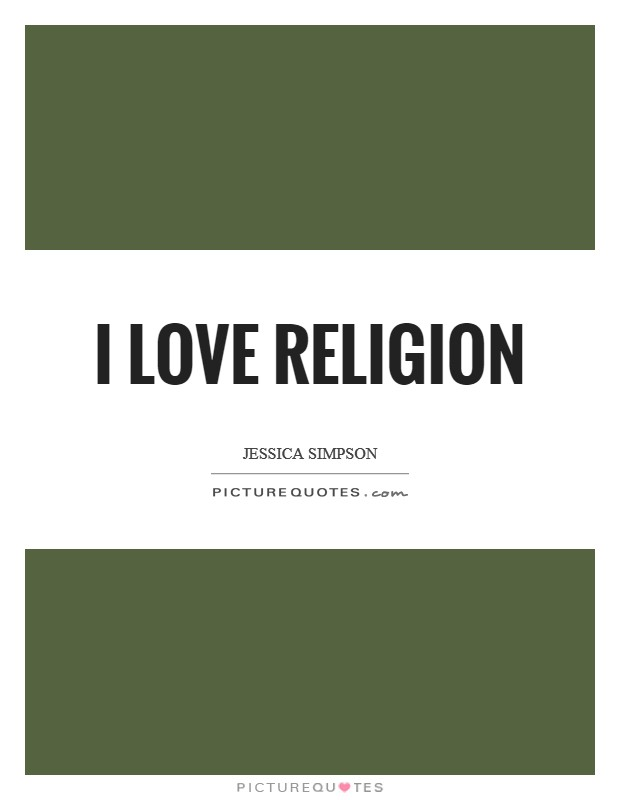 I love religion Picture Quote #1