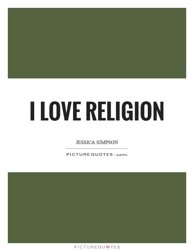 I love religion Picture Quote #1