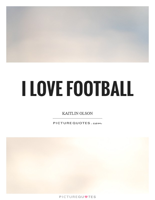 I love football Picture Quote #1
