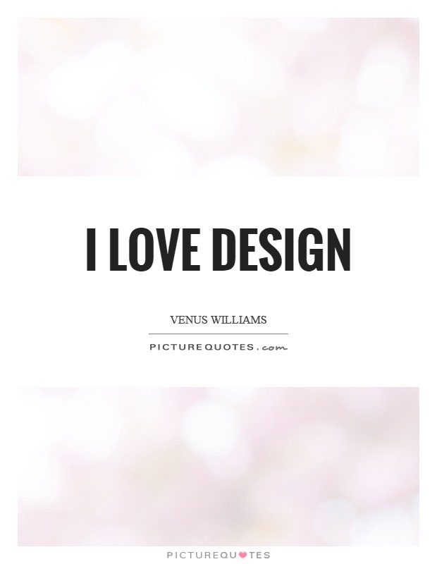 I love design Picture Quote #1