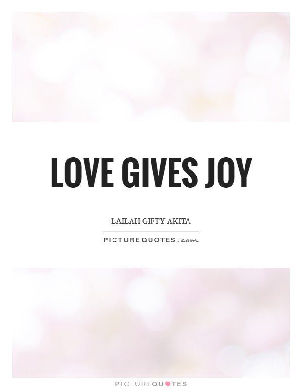 Love gives joy Picture Quote #1