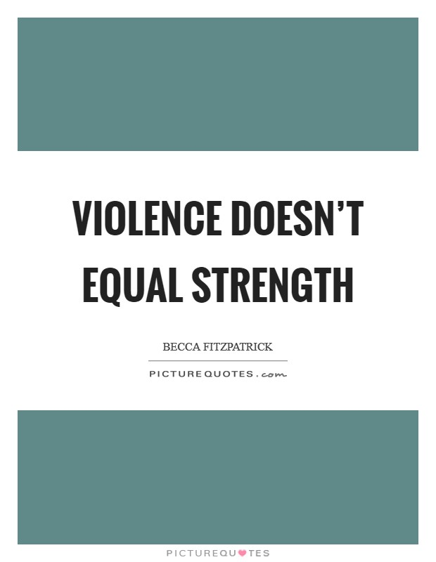 Violence doesn't equal strength Picture Quote #1