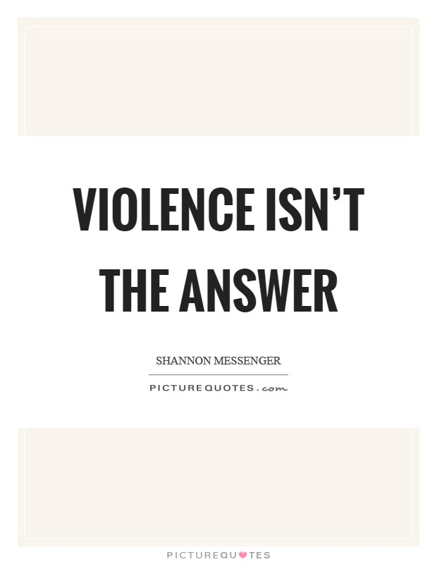 Violence isn't the answer Picture Quote #1