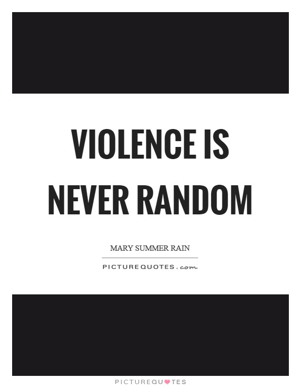 Violence is never random Picture Quote #1