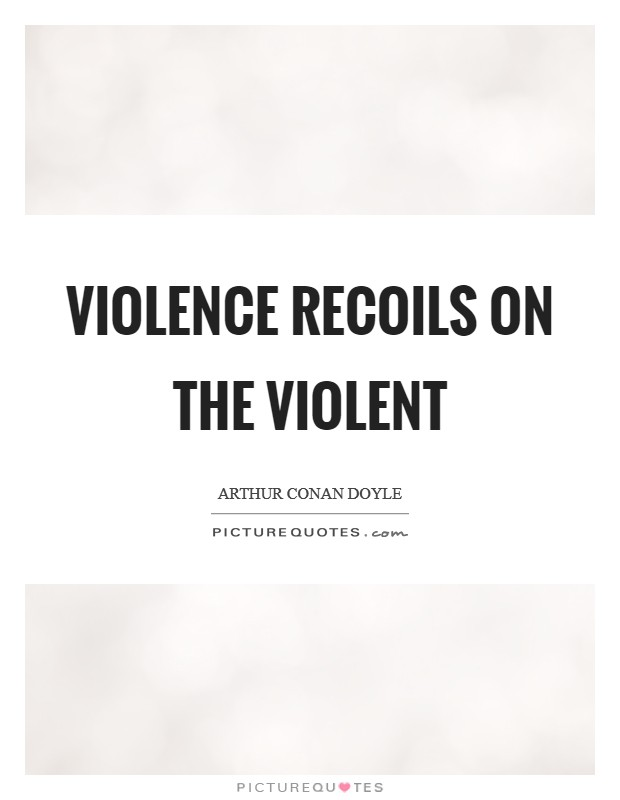 Violence recoils on the violent Picture Quote #1