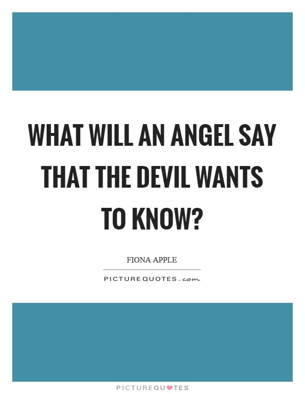 What will an angel say that the devil wants to know? Picture Quote #1