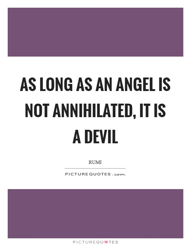 As long as an angel is not annihilated, it is a devil Picture Quote #1