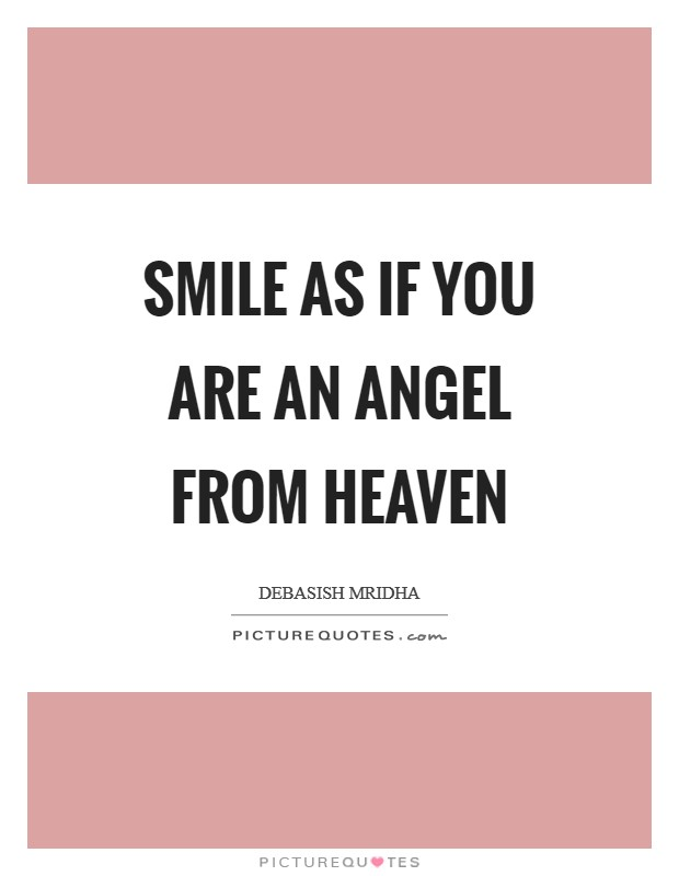 Smile as if you are an angel from heaven Picture Quote #1