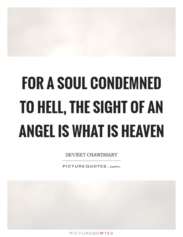For a soul condemned to Hell, the sight of an Angel is what is Heaven Picture Quote #1