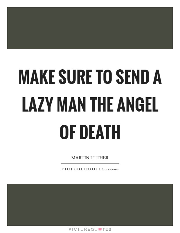 Make sure to send a lazy man the angel of death Picture Quote #1