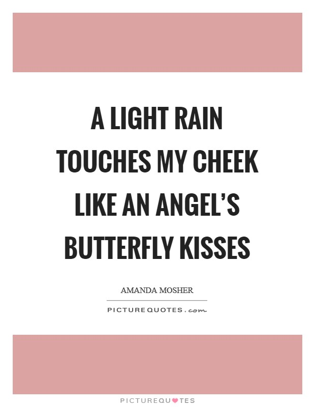 A light rain touches my cheek like an angel's butterfly kisses Picture Quote #1
