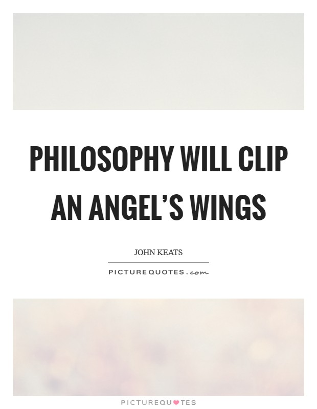 Philosophy will clip an angel's wings Picture Quote #1