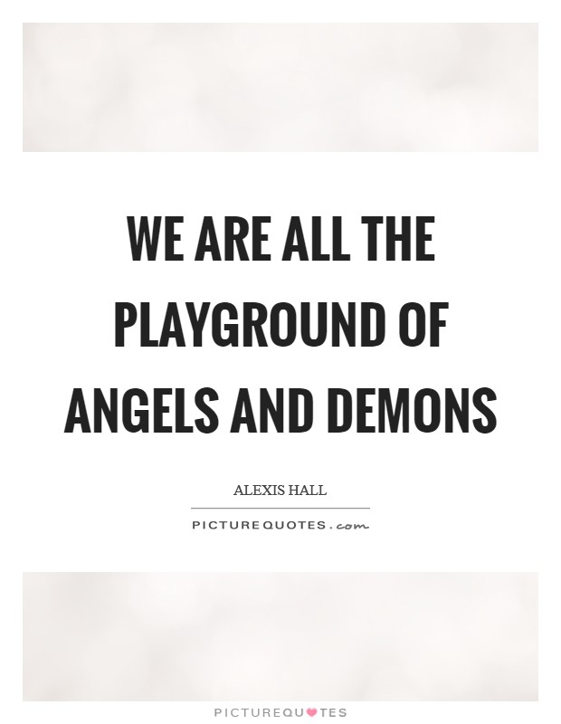 We are all the playground of angels and demons Picture Quote #1