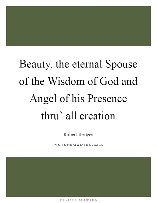 Beauty, the eternal Spouse of the Wisdom of God and Angel of his Presence thru' all creation Picture Quote #1