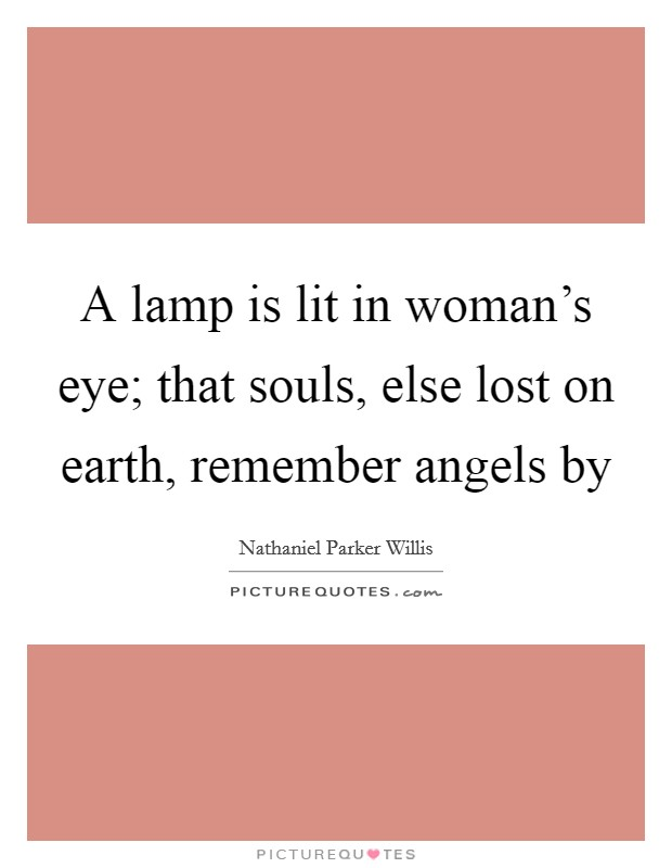 A lamp is lit in woman's eye; that souls, else lost on earth, remember angels by Picture Quote #1