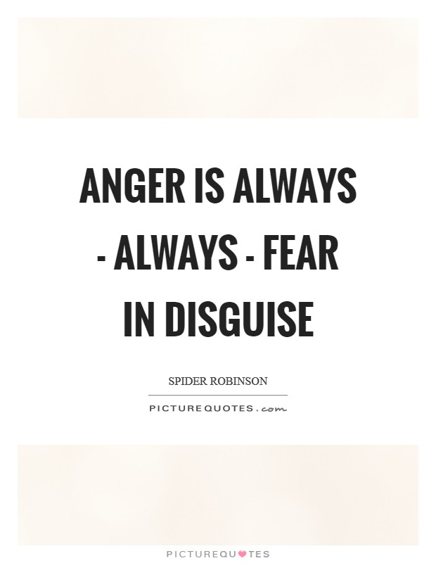 Anger is always - always - fear in disguise Picture Quote #1