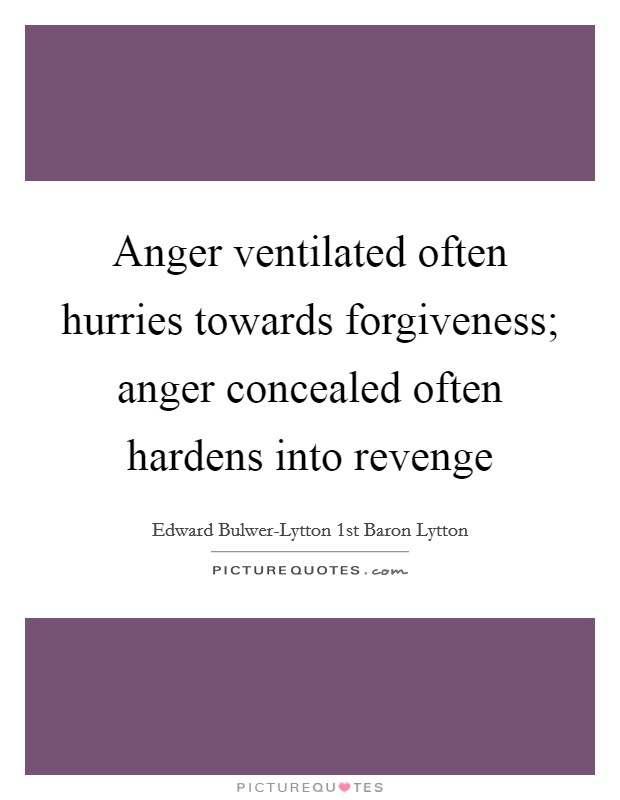 Anger ventilated often hurries towards forgiveness; anger concealed often hardens into revenge Picture Quote #1