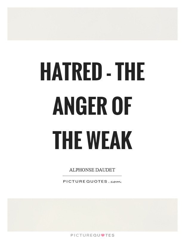 Hatred - The anger of the weak Picture Quote #1