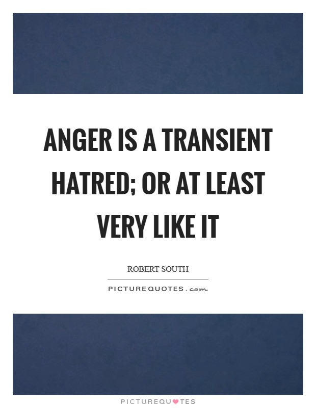 Anger is a transient hatred; or at least very like it Picture Quote #1