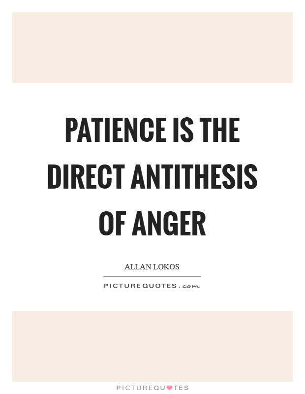 Patience is the direct antithesis of anger Picture Quote #1
