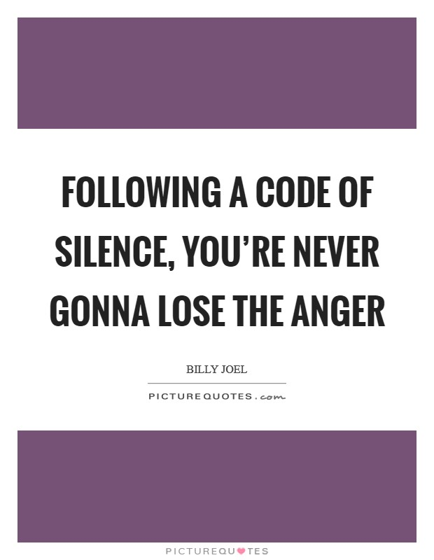 Following a code of silence, you're never gonna lose the anger Picture Quote #1